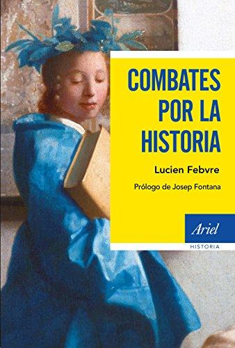Combates por la historia: Prólogo de Josep Fontana (Ariel Historia) por Lucien Febvre