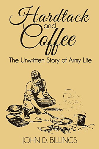 Hardtack and Coffee (Illustrated): The Unwritten Story of Army Life
