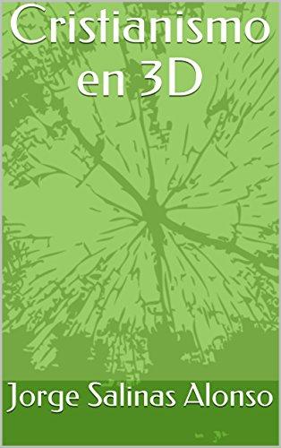 Cristianismo en 3D por Jorge Salinas  Alonso
