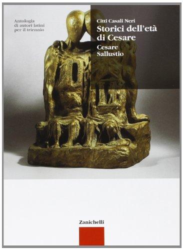 Antologia di autori latini. Storici dell'et di Cesare. Cesare, Sallustio. Per il triennio