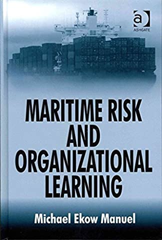[Maritime Risk and Organizational Learning] (By: Michael Ekow Manuel) [published: July, 2011]
