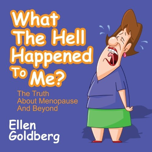 What the Hell Happened to Me?: The Truth About Menopause and Beyond by Goldberg, Ellen (2013) Paperback
