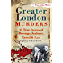 Greater London Murders: 33 Stories of Revenge, Jealousy, Greed & Lust (Sutton True Crime History)