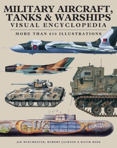Military Aircraft, Tanks and Warships Visual Encyclopedia: More than 1000 colour illustrations por Robert Jackson