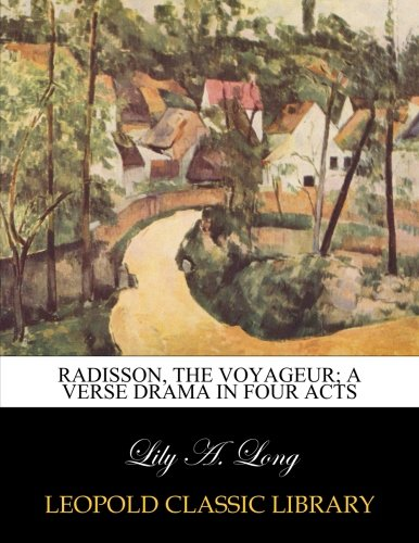 radisson-the-voyageur-a-verse-drama-in-four-acts