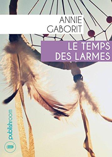 Le temps des larmes: Un roman historique au cœur des tribus indiennes par Annie Gaborit