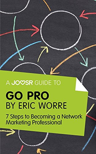 A Joosr Guide to... Go Pro by Eric Worre: 7 Steps to Becoming a Network Marketing Professional