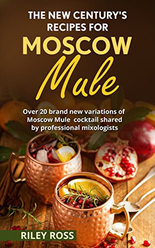 the-new-centurys-recipes-for-moscow-mule-24-brand-new-variations-of-moscow-mule-cocktail-shared-by-p