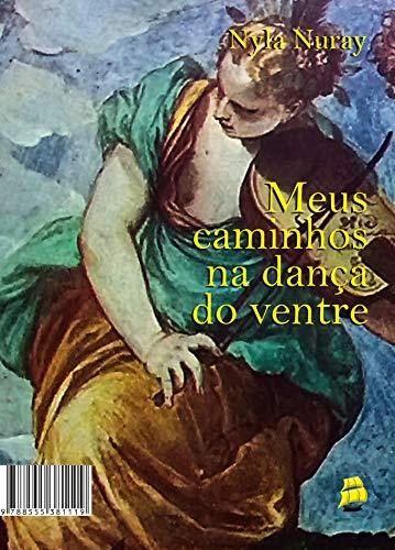 Meus caminhos na dança do ventre (Portuguese Edition) por Nyla Nuray