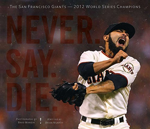 Never. Say. Die.: The 2012 World Championship San Francisco Giants por Brian Murphy