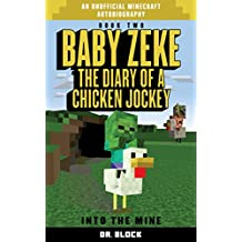 Baby Zeke: Into the Mine: The diary of a chicken jockey, book 2 (an unofficial Minecraft autobiography) (Baby Zeke: The Diary of a Jockey) (English Edition)