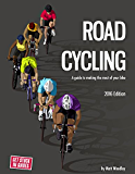 Road Cycling: A Guide To Making The Most Of Your Bike: 2016 Edition