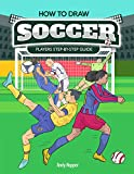 How to Draw Soccer Players Step-by-Step Guide: Best Soccer Drawing Book for You and Your Kids (English Edition)