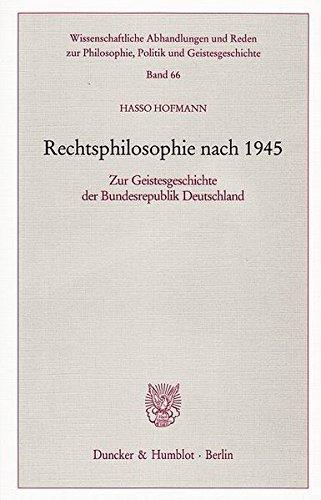 Rechtsphilosophie nach 1945: Zur Geistesgeschichte der Bundesrepublik Deutschland