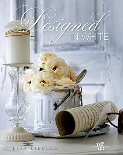 Designed in White by Lisa Libelle (2014-09-16)