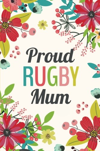 Proud Rugby Mum (6x9 Journal): Lined Writing Notebook, 120 Pages - Teal, Grass Green, Red, Pink Flowers por Perky Bird Journals