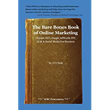 The Bare Bones Book of Online Marketing: Organic Seo, Google Adwords Ppc, Sem & Social Media for Business