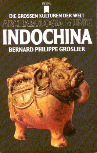Wilhelm Heyne Verlag Indochina (Die großen Kulturen der Welt. Archeologia Mundi.)