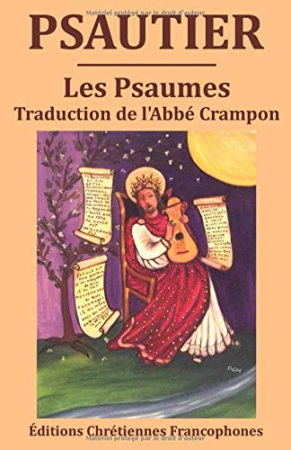 Psautier: Les Psaumes, traduction du chanoine Crampon par Ch. Augustin Crampon