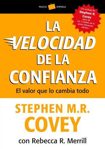 La velocidad de la confianza: El valor que lo cambia todo (Empresa) por Stephen M. R. Covey
