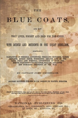 The Blue Coats: And How They Lived, Fought And Died For The Union.