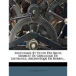 Inventaire Et Vente Des Biens Meubles de Guillaume de Lestrange, Archeveque de Rouen...