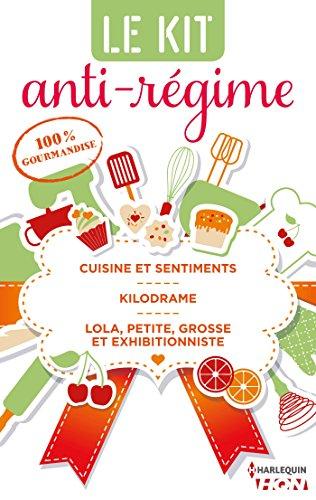 3 romances 100 % gourmandises : Cuisine et sentiments - Kilodrame - Lola, petite, grosse et exhibitionniste (HQN) par Léonore Darcy