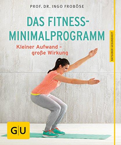 Das Fitness-Minimalprogramm: Kleiner Aufwand - große Wirkung (GU Ratgeber Gesundheit) -
