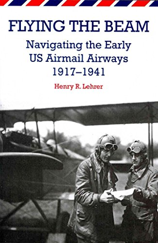 flying-the-beam-navigating-the-early-us-airmail-airways-1917-1941-by-author-henry-r-lehrer-published