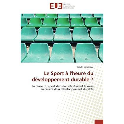 Le Sport à l'heure du développement durable ?: La place du sport dans la définition et la mise en œuvre d'un développement durable