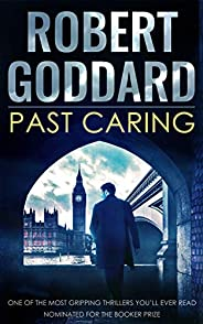 PAST CARING one of the most gripping thrillers you'll ever read, nominated for the Booker Prize (English Editi