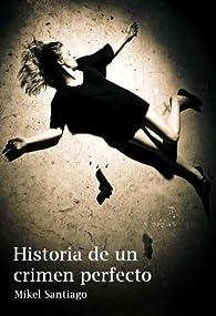 Historia de un crimen perfecto par Mikel Santiago