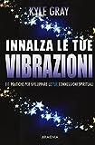 Scarica Libro Innalza le tue vibrazioni 111 pratiche per sviluppare le tue connessioni spirituali (PDF,EPUB,MOBI) Online Italiano Gratis