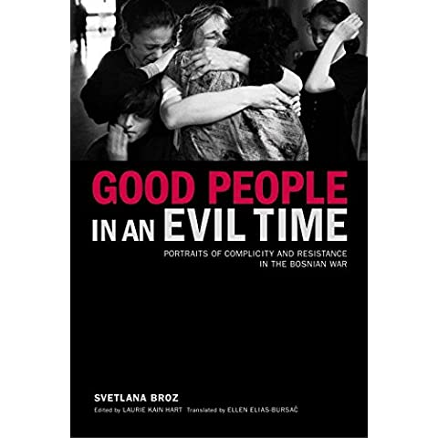 [Good People in an Evil Time: Portraits of Complicity and Resistance in the Bosnian War] (By: Svetlana Broz) [published: September, 2005]