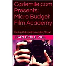 Carlemile.com Presents: Micro Budget Film Academy: Shoot No Budget Videos and Make Money! (English Edition)