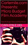 Carlemile.com Presents: Micro Budget Film Academy: Shoot No Budget Videos and Make Money!