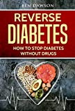 Reverse Diabetes: How To Stop Diabetes Without Drugs