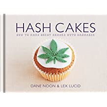 Hash Cakes: Space cakes, pot brownies and other tasty cannabis creations (English Edition)