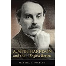 Austin Harrison and the English Review by Martha S. Vogeler (2008-11-03)