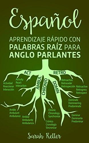ESPAÑOL: APRENDIZAJE RÁPIDO CON PALABRAS RAÍZ PARA ANGLO PARLANTES: Mejore su vocabulario en español con raíces latinas y griegas. Aprenda una raíz para aprender muchas palabras en español.