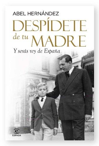 Despídete de tu madre: Y serás rey de España