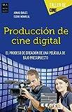 Producción de cine digital: El proceso de creación de una película de bajo presupuesto (Taller de Cine)