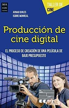 Producción De Cine Digital: El Proceso De Creación De Una Película De Bajo Presupuesto por Arnau Quiles epub