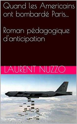 Quand les Americains ont bombardé Paris...  Roman pédagogique d'anticipation (French Edition)