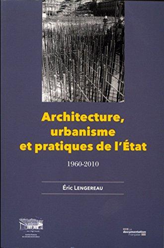 Architecture, urbanisme et pratiques de l'Etat, 1960-2010 : 1960-2010