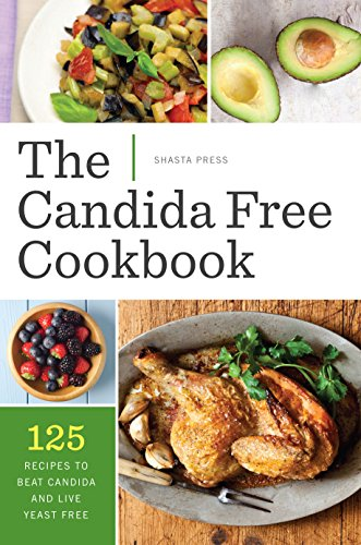 The Candida Free Cookbook: 125 Recipes to Beat Candida and Live Yeast Free