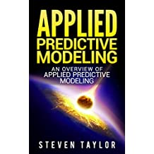 Applied Predictive Modeling: An Overview of Applied Predictive Modeling (English Edition)