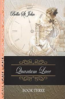 Quantum Lace ~ Book Three by [St John, Leigh (Bella)]