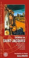 Chemins de Saint-Jacques: La voie de Tours, la voie limousine, la voie du Puy, la voie d'Arles, le Camino par Gallimard