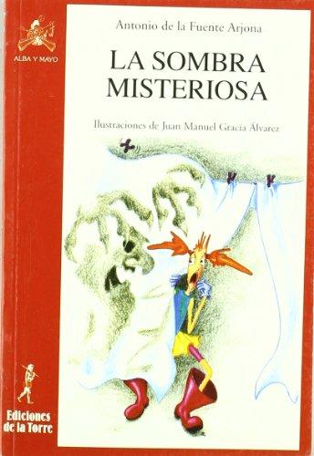 La sombra misteriosa (Alba y mayo, teatro) por Antonio de la Fuente Arjona
